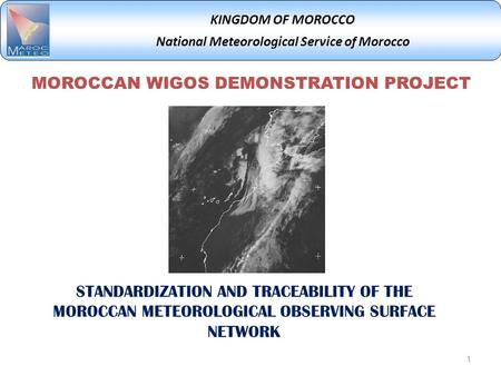 KINGDOM OF MOROCCO National Meteorological Service of Morocco MOROCCAN WIGOS DEMONSTRATION PROJECT 1 STANDARDIZATION AND TRACEABILITY OF THE MOROCCAN METEOROLOGICAL.