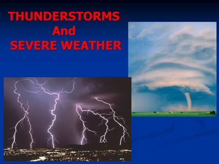 THUNDERSTORMSAnd SEVERE WEATHER SEVERE WEATHER. What's in a Name? Cyclone refers to the circulation around a low-pressure center Cyclone refers to the.