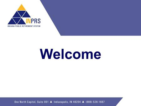 Welcome. Who participates in INPRS? 500,000 Members from over 1,400 Public Employers Employers include…  Cities  Towns  Counties  School Corporations.