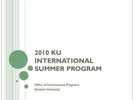 2010 KU INTERNATIONAL SUMMER PROGRAM Office of International Programs Konkuk University.