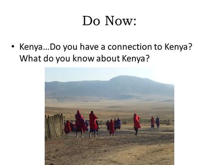 Do Now: Kenya…Do you have a connection to Kenya? What do you know about Kenya? © 2012 John Wiley & Sons, Inc. All rights reserved.