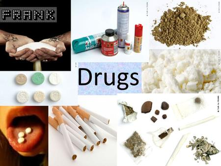 Drugs. Objectives: Name a variety of drugs, both legal and illegal and list a number of facts regarding the more common illegal ones Discuss the potential.