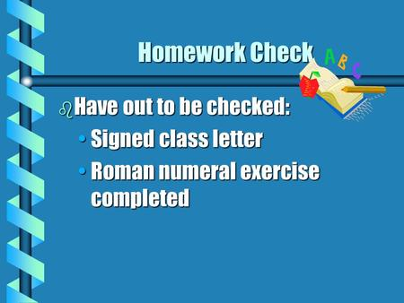 Homework Check Have out to be checked: Signed class letter