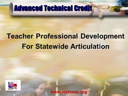 Www.atctexas.org Teacher Professional Development For Statewide Articulation Advanced Technical Credit.