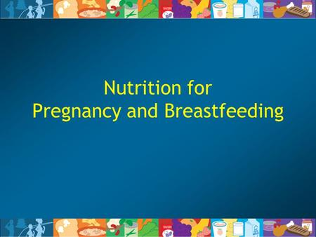 Nutrition for Pregnancy and Breastfeeding