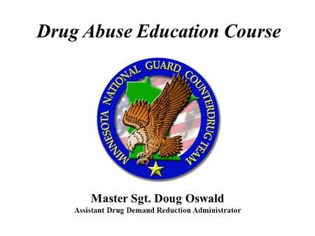 Drug Abuse Education Course Master Sgt. Doug Oswald Assistant Drug Demand Reduction Administrator.