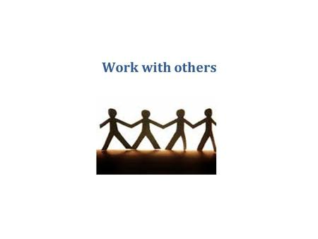 Work with others. CHCORG202C This unit highlights ways to plan your work, work effectively in a team, communicate with team members and clients more effectively.