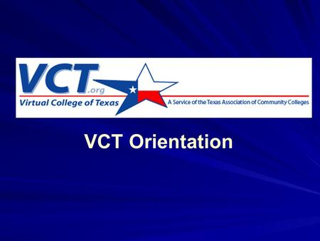 VCT Orientation. History 1996: Conception (TACC) 1997-98: Detailing and Planning (DLAC) 1998-2004: Putting it into practice: Implementation (everyone)