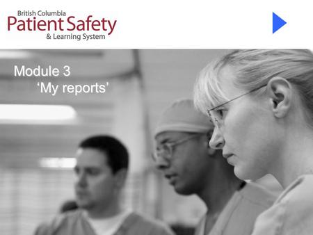 Module 3 'My reports' 'My reports'. This course is about creating, viewing and printing summary reports using the My reports section of the BC Patient.