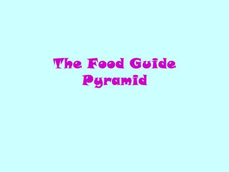 The Food Guide Pyramid. So what is this Food Pyramid? (Click on the button that you think fits best) An Egyptian refrigerator. A stack of Tater Tots.