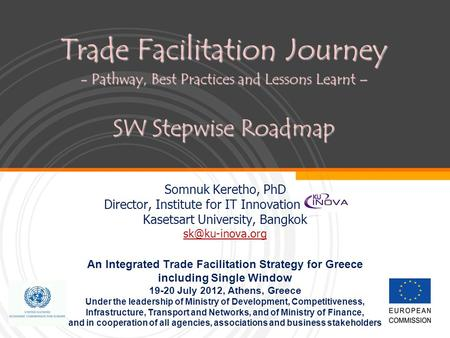 Trade Facilitation Journey - Pathway, Best Practices and Lessons Learnt – SW Stepwise Roadmap Somnuk Keretho, PhD Director, Institute for IT Innovation.