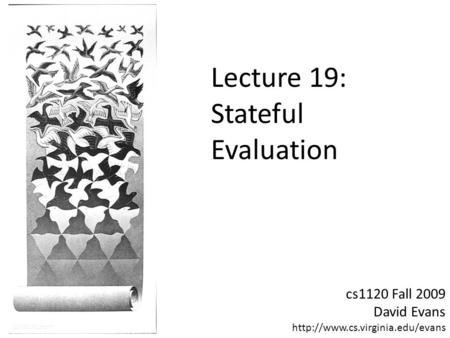 Cs1120 Fall 2009 David Evans  Lecture 19: Stateful Evaluation.