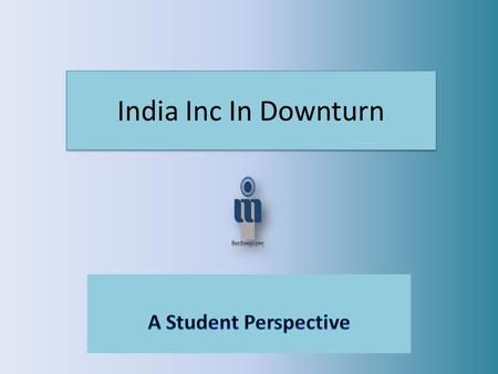"<strong>India</strong> Inc <strong>In</strong> Downturn. ""Innovation distinguishes between a leader and a follower."" - Steve Jobs."