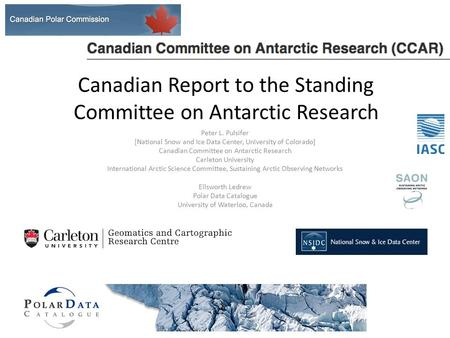 Canadian Report to the Standing Committee on Antarctic Research Peter L. Pulsifer [National Snow and Ice Data Center, University of Colorado] Canadian.