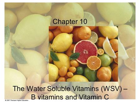 Chapter 10 The Water Soluble Vitamins (WSV) – B vitamins and Vitamin C.