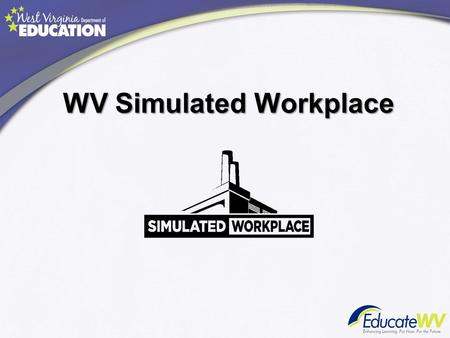 WV Simulated Workplace. Group Think… What are the top five things employers are looking for in entry-level employees?