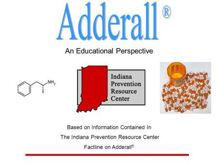 An Educational Perspective Based on Information Contained In The Indiana Prevention Resource Center Factline on Adderall ®