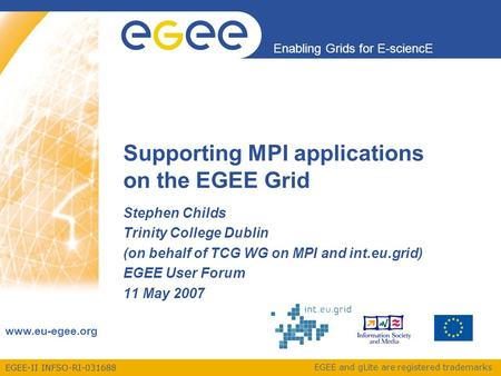 EGEE-II INFSO-RI-031688 Enabling Grids for E-sciencE www.eu-egee.org EGEE and gLite are registered trademarks Supporting MPI applications on the EGEE Grid.