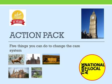 ACTION PACK Five things you can do to change the care system.