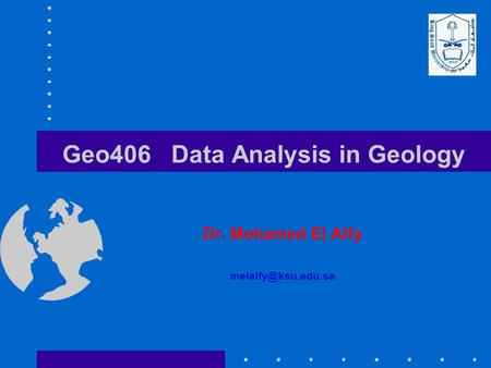Geo406 Data Analysis in Geology Dr. Mohamed El Alfy