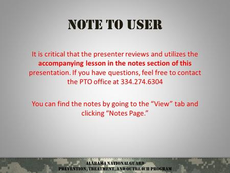 Alabama National Guard Prevention, treatment, and outreach Program Note to User It is critical that the presenter reviews and utilizes the accompanying.