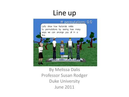 Line up By Melissa Dalis Professor Susan Rodger Duke University June 2011.