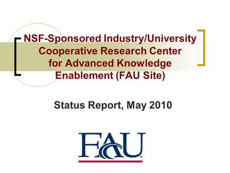 NSF-Sponsored Industry/University Cooperative Research Center for Advanced Knowledge Enablement (FAU Site) Status Report, May 2010.