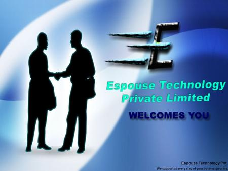 WELCOMES YOU Espouse Technology Pvt. Ltd. We support at every step of your business process.