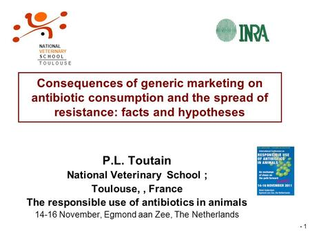 - 1 Consequences of generic marketing on antibiotic consumption and the spread of resistance: facts and hypotheses P.L. Toutain National Veterinary School.
