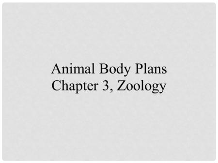 Animal Body Plans Chapter 3, Zoology.