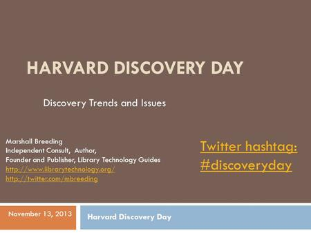 HARVARD DISCOVERY DAY Marshall Breeding Independent Consult, Author, Founder and Publisher, Library Technology Guides
