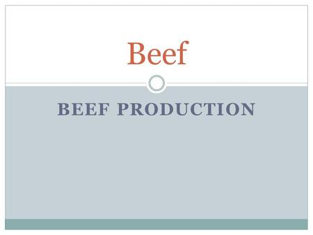 BEEF PRODUCTION Beef. Compensatory Growth  The growth which occurs when an animal is fed well after a period of restricted feeding.  During the store.