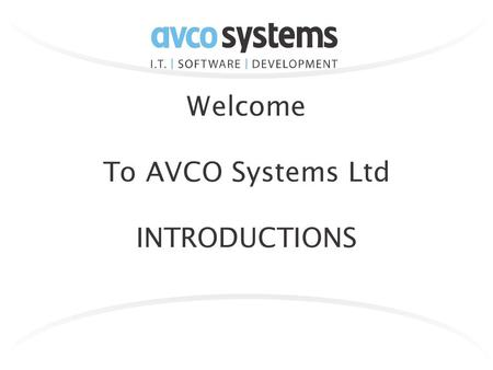 Welcome To AVCO Systems Ltd INTRODUCTIONS. About Avco Established 1986 Providing bespoke solutions for over 25 years Turnover 2.2 Million with 40 Employees.