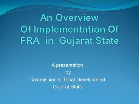 A presentation by Commissioner Tribal Development Gujarat State.