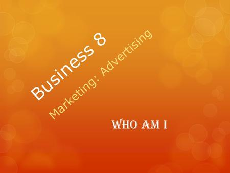 Business 8 Marketing: Advertising Who Am I. Mr. Vatougios.