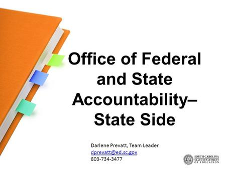 Office of Federal and State Accountability– State Side Darlene Prevatt, Team Leader 803-734-3477.