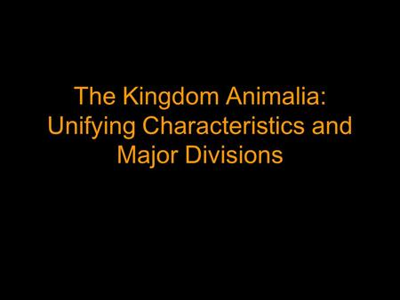 The Kingdom Animalia: Unifying Characteristics and Major Divisions.