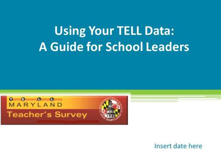 Using Your TELL Data: A Guide for School Leaders Insert date here.