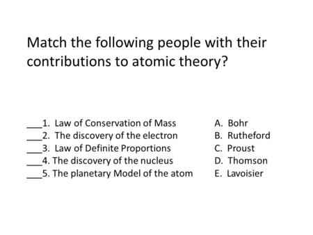 Match the following people with their contributions to atomic theory?