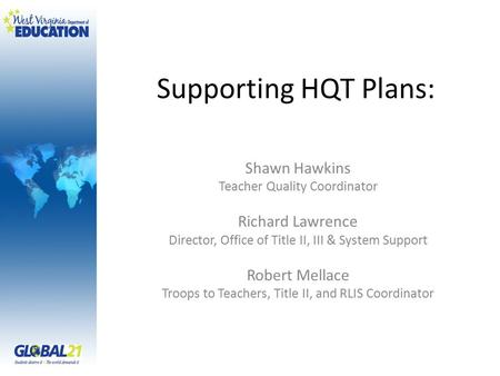 Supporting HQT Plans: Shawn Hawkins Teacher Quality Coordinator Richard Lawrence Director, Office of Title II, III & System Support Robert Mellace Troops.