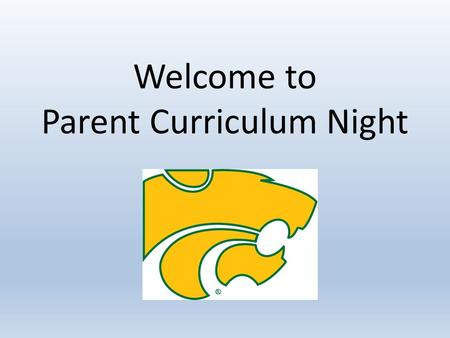 Welcome to Parent Curriculum Night. HS Graduation Requirements Language Arts – 4 years Science – 3 years Social Studies – 3 years Mathematics – 3 years.