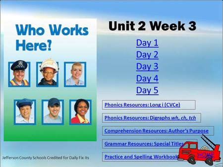 HOME Unit 2 Week 3 Phonics Resources: Long i (CVCe) Phonics Resources: Digraphs wh, ch, tch Comprehension Resources: Author's Purpose Grammar Resources: