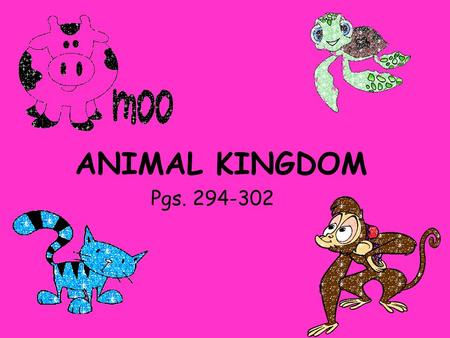 ANIMAL KINGDOM Pgs. 294-302. All members of the Kingdom Animalia have the following characteristics: Type of cells: EUKARYOTIC Cellular organization:
