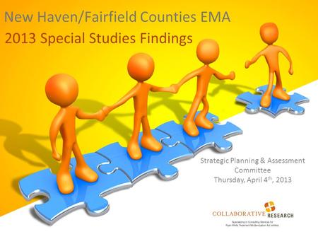New Haven/Fairfield Counties EMA 2013 Special Studies Findings Strategic Planning & Assessment Committee Thursday, April 4 th, 2013.