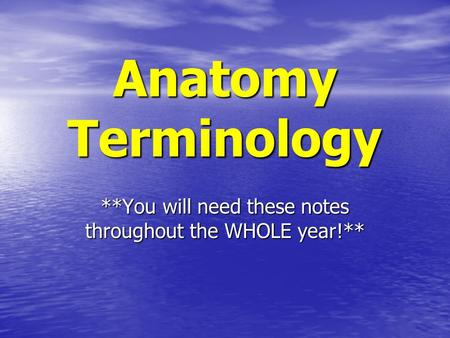 Anatomy Terminology **You will need these notes throughout the WHOLE year!**