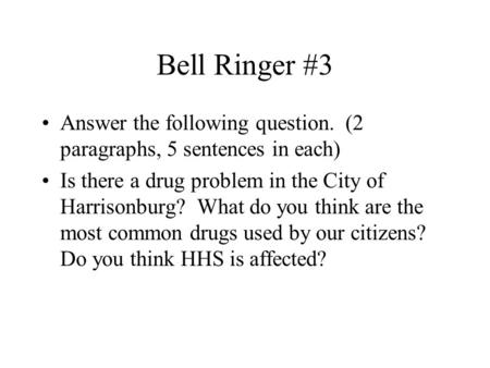 Bell Ringer #3 Answer the following question. (2 paragraphs, 5 sentences in each) Is there a drug problem in the City of Harrisonburg? What do you think.