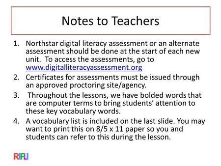 Notes to Teachers 1.Northstar digital literacy assessment or an alternate assessment should be done at the start of each new unit. To access the assessments,