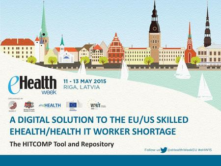 A DIGITAL SOLUTION TO THE EU/US SKILLED EHEALTH/HEALTH IT WORKER SHORTAGE The HITCOMP Tool and Repository.