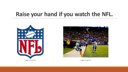 Raise your hand if you watch the NFL. Image from bet.comImage from gq.com.