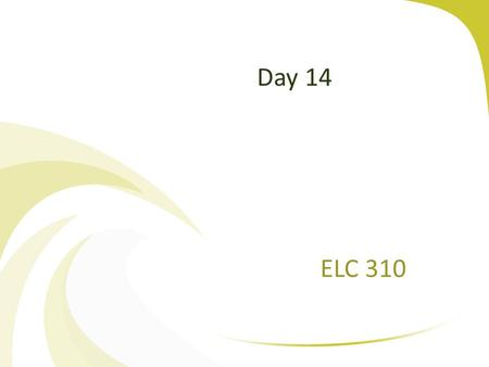 Day 14 ELC 310. Copyright 2005 Prentice HallCh 1 -2 Agenda Questions? Assignment 2 Corrected Assignment 3 Posted ELC 310 assignment Three.docx No class.